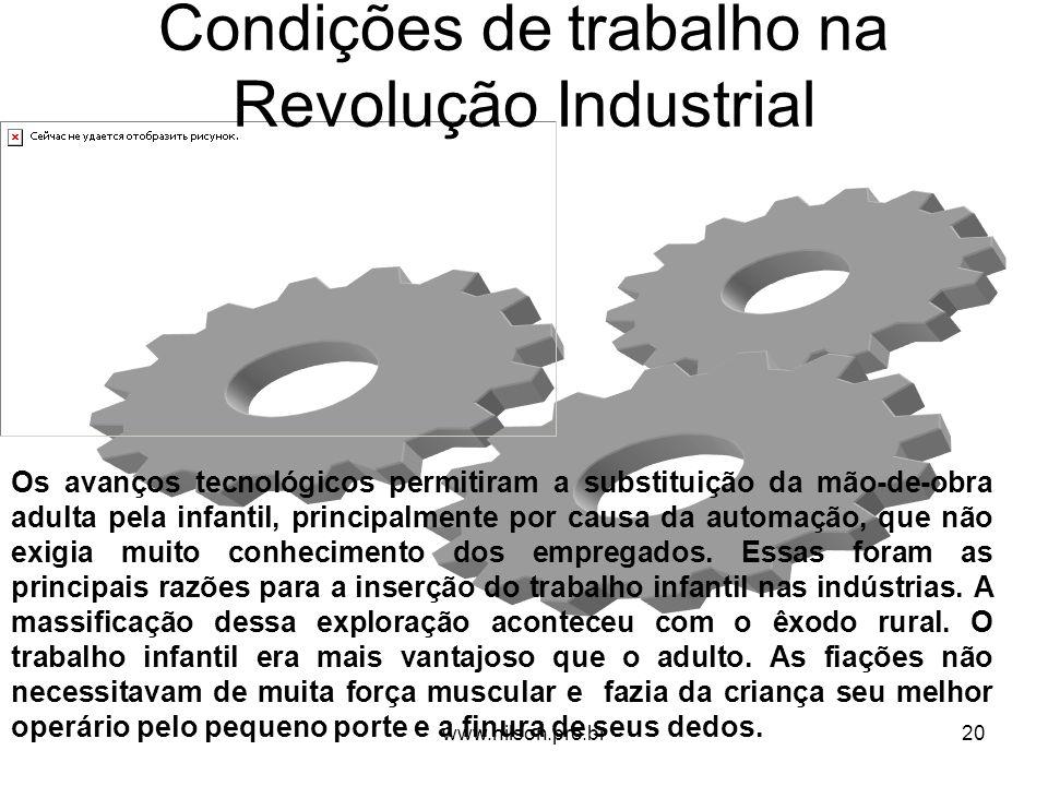 Condições de trabalho na Revolução Industrial Os avanços tecnológicos permitiram a substituição da mão-de-obra adulta pela infantil, principalmente po