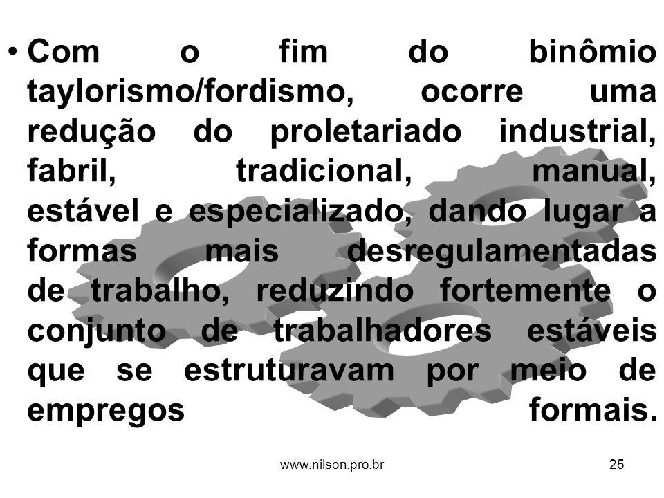 Com o fim do binômio taylorismo/fordismo, ocorre uma redução do proletariado industrial, fabril, tradicional, manual, estável e especializado, dando l