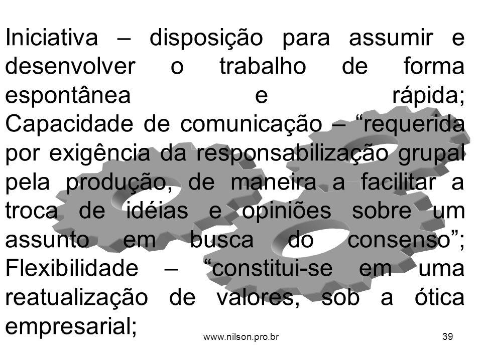 Iniciativa – disposição para assumir e desenvolver o trabalho de forma espontânea e rápida; Capacidade de comunicação – requerida por exigência da res