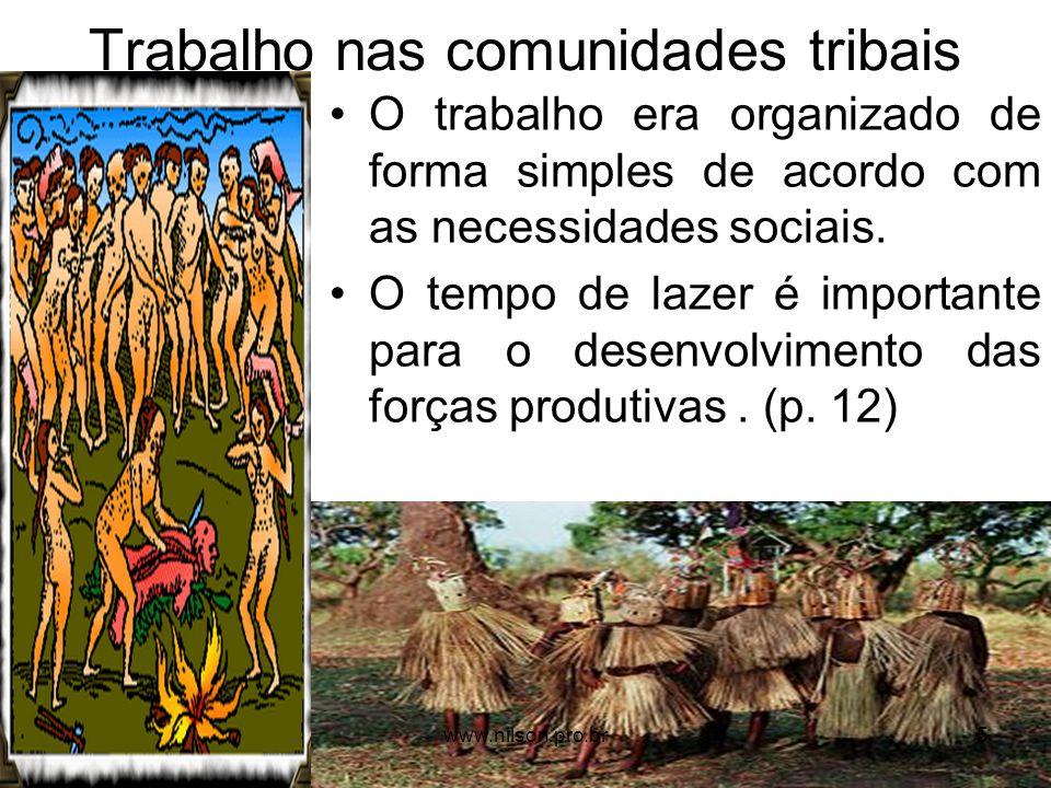 Trabalho nas comunidades tribais O trabalho era organizado de forma simples de acordo com as necessidades sociais. O tempo de lazer é importante para