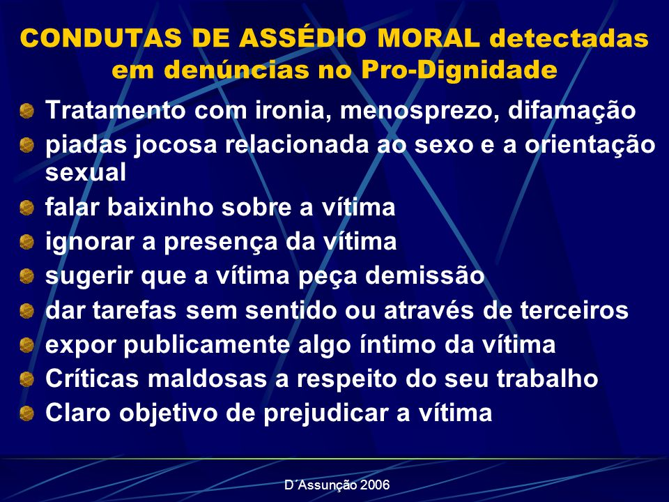 D´Assunção 2006 CONDUTAS DE ASSÉDIO MORAL detectadas em denúncias no Pro-Dignidade Tratamento com ironia, menosprezo, difamação piadas jocosa relacion