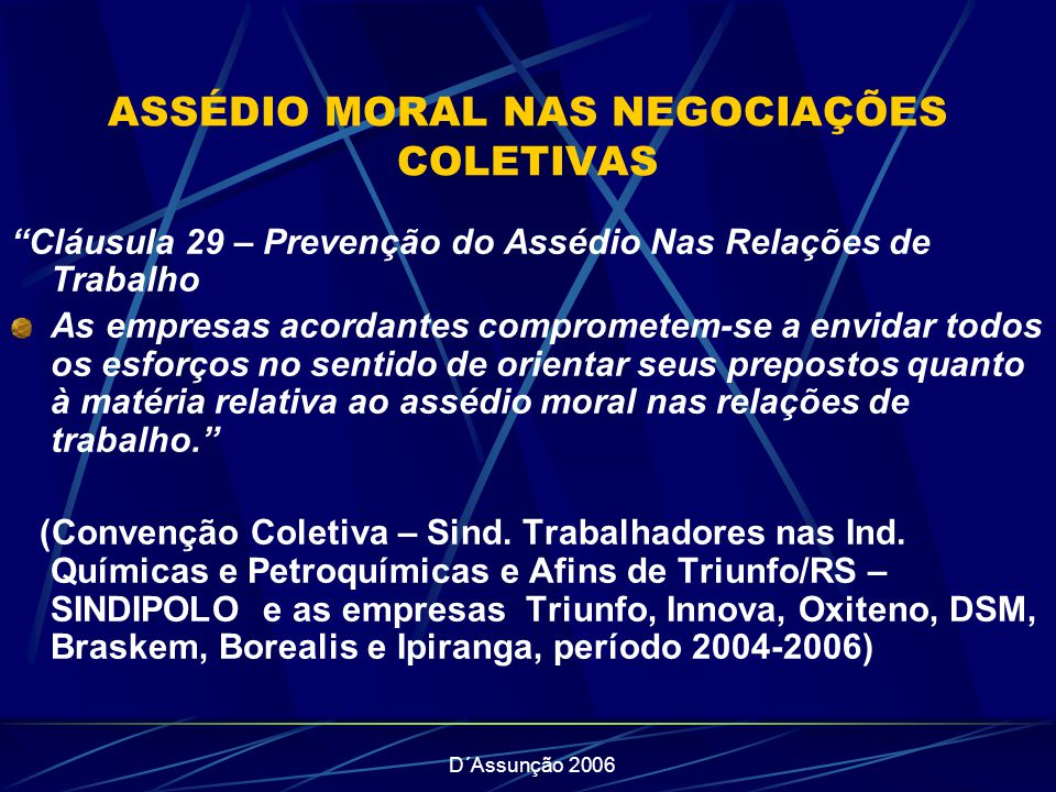 D´Assunção 2006 ASSÉDIO MORAL NAS NEGOCIAÇÕES COLETIVAS Cláusula 29 – Prevenção do Assédio Nas Relações de Trabalho As empresas acordantes comprometem