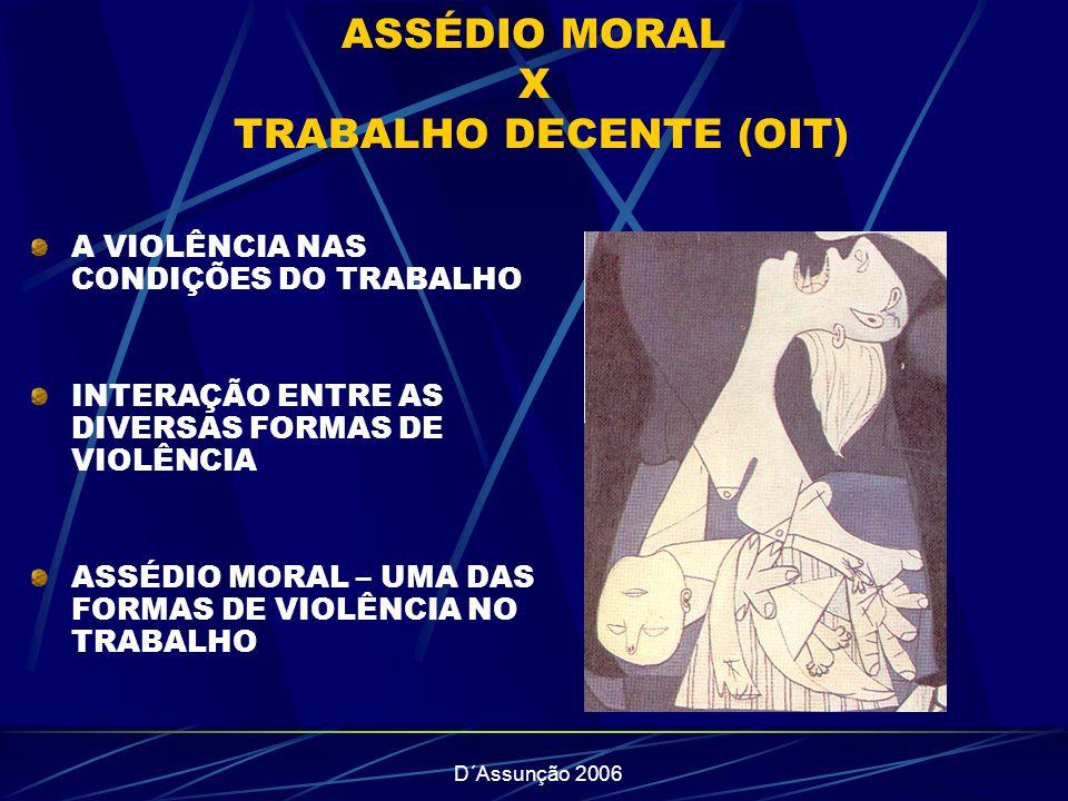 D´Assunção 2006 ASSÉDIO MORAL X TRABALHO DECENTE (OIT) A VIOLÊNCIA NAS CONDIÇÕES DO TRABALHO INTERAÇÃO ENTRE AS DIVERSAS FORMAS DE VIOLÊNCIA ASSÉDIO MORAL – UMA DAS FORMAS DE VIOLÊNCIA NO TRABALHO