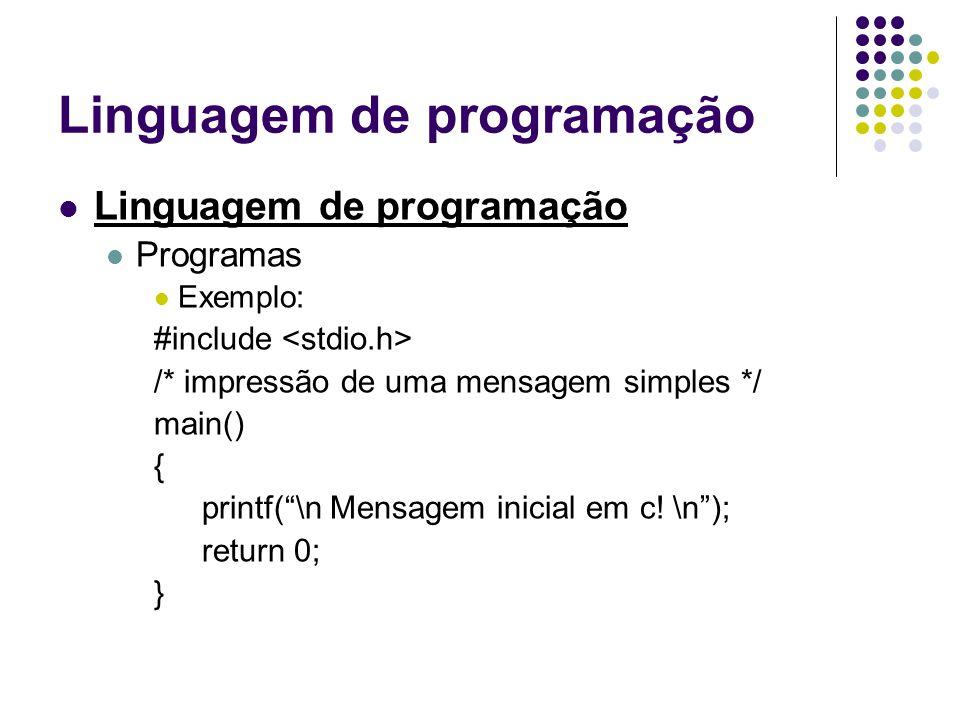 Linguagem de programação Programas Exemplo: #include /* impressão de uma mensagem simples */ main() { printf(\n Mensagem inicial em c.