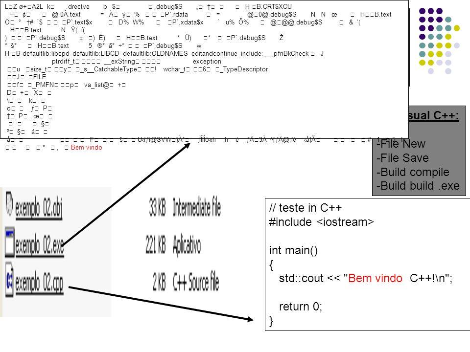 Introdução No Visual C++: -File New -File Save -Build compile -Build build.exe // teste in C++ #include int main() { std::cout << Bem vindo C++!\n ; return 0; } LZ ø+A2L k.drectve b $.debug$S H B.CRT$XCU – ¢ @ 0À.text = À ý % P`.rdata = @0@.debug$S N N œ HB.text Ö ° # ¨$ P`.text$x D% W% P`.xdata$x ` u% Õ% @@@.debug$S & ( HB.text N Ÿ( í( ) P`.debug$S ± ) È) HB.text * Ü) * P`.debug$S Ž * š* HB.text 5 ®* ã* ÷* P`.debug$S w H B-defaultlib:libcpd -defaultlib:LIBCD -defaultlib:OLDNAMES -editandcontinue -include:___pfnBkCheck J ptrdiff_t __exString exception u size_t y _s__CatchableType .