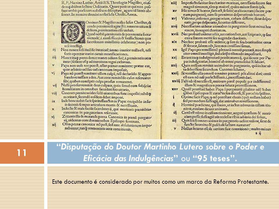Este documento é considerado por muitos como um marco da Reforma Protestante. Disputação do Doutor Martinho Lutero sobre o Poder e Eficácia das Indulg