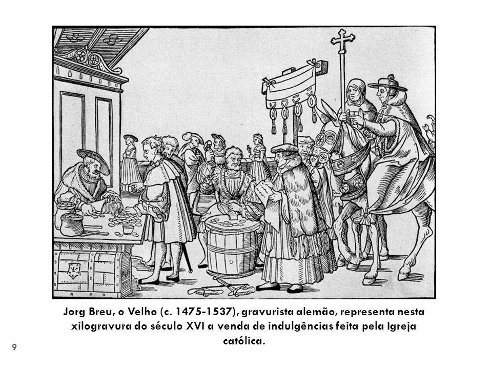 9 Jorg Breu, o Velho (c. 1475-1537), gravurista alemão, representa nesta xilogravura do século XVI a venda de indulgências feita pela Igreja católica.