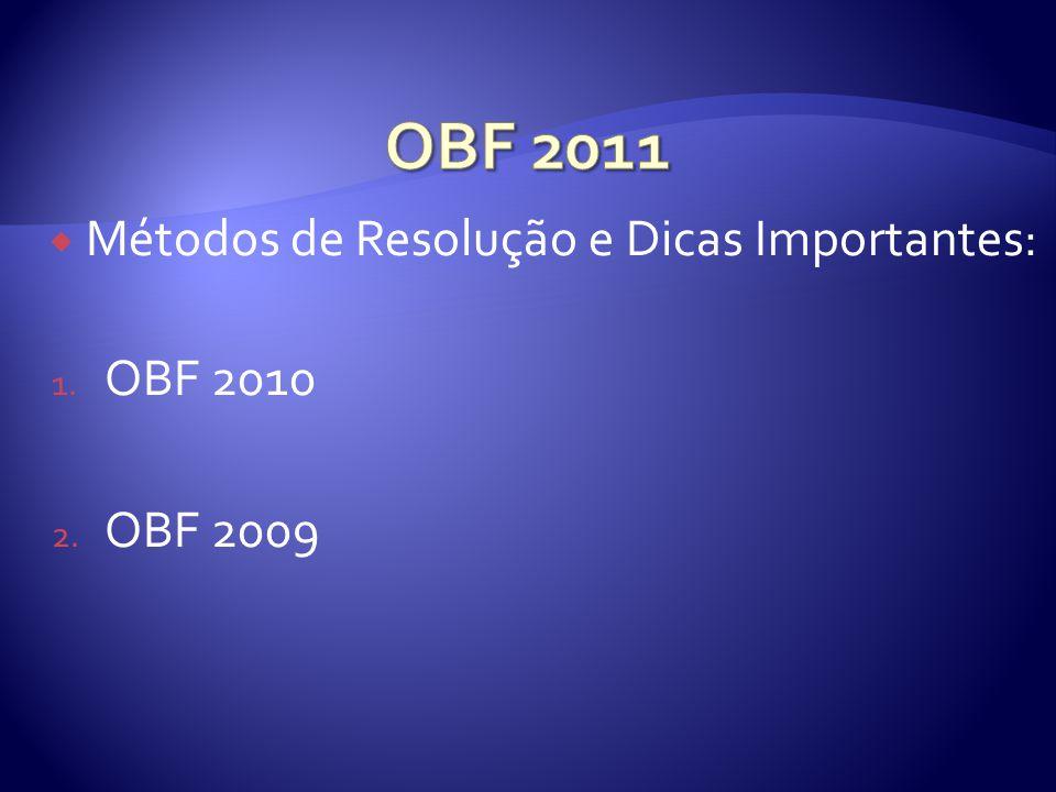 Métodos de Resolução e Dicas Importantes: 1. OBF 2010 2. OBF 2009