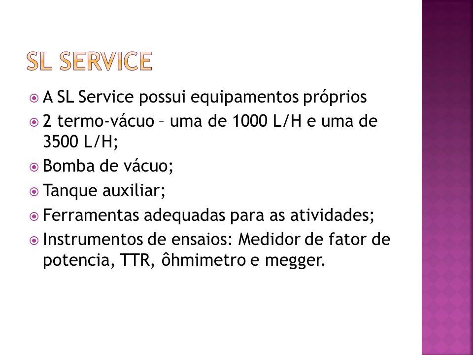 A SL Service possui equipamentos próprios 2 termo-vácuo – uma de 1000 L/H e uma de 3500 L/H; Bomba de vácuo; Tanque auxiliar; Ferramentas adequadas pa