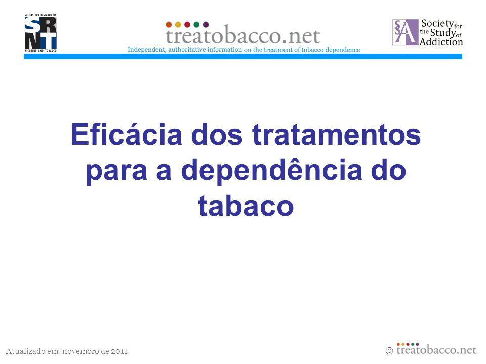 Atualizado em novembro de 2011 Eficácia dos tratamentos para a dependência do tabaco treatobacco.net