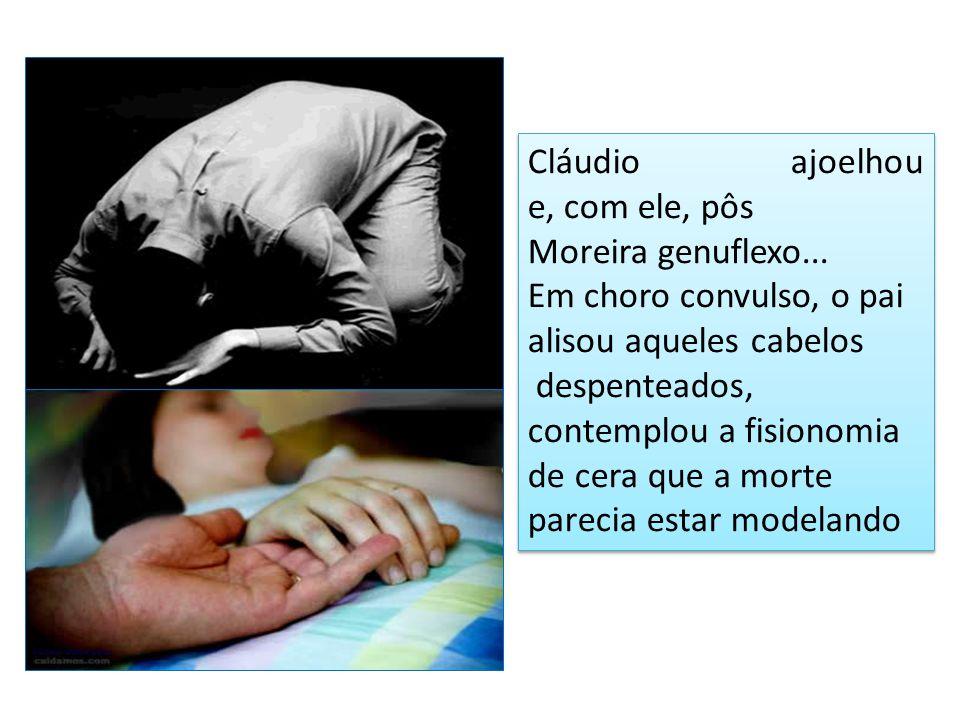 Cláudio ajoelhou e, com ele, pôs Moreira genuflexo...
