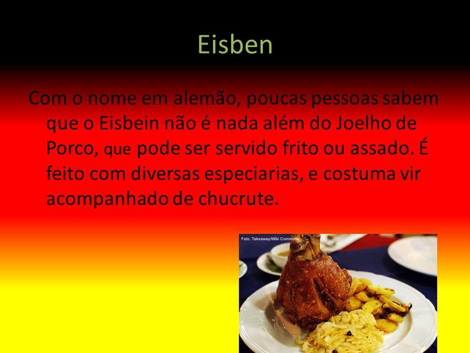 Eisben Com o nome em alemão, poucas pessoas sabem que o Eisbein não é nada além do Joelho de Porco, que pode ser servido frito ou assado. É feito com