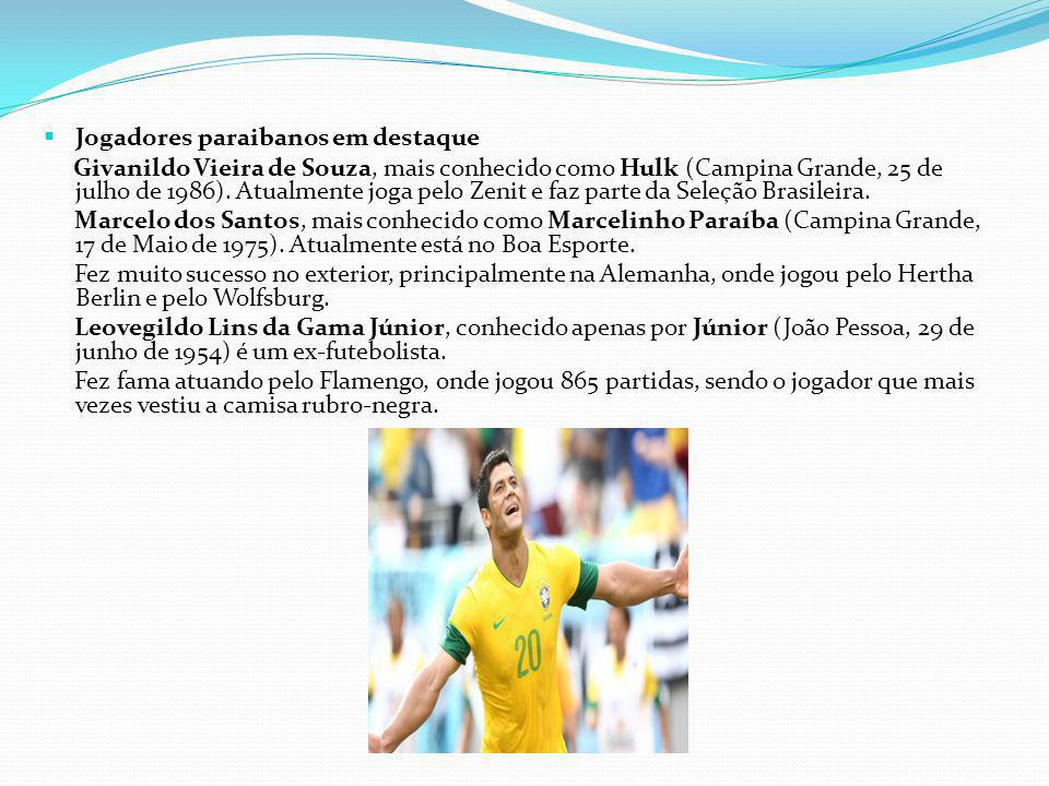 Jogadores paraibanos em destaque Givanildo Vieira de Souza, mais conhecido como Hulk (Campina Grande, 25 de julho de 1986). Atualmente joga pelo Zenit