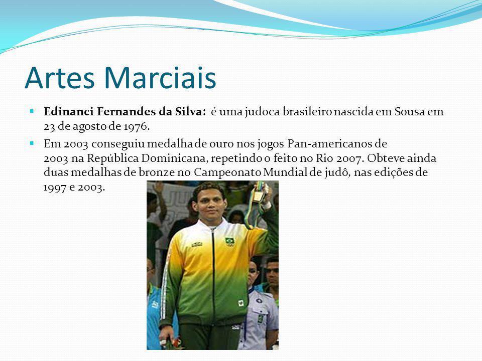 Artes Marciais Edinanci Fernandes da Silva: é uma judoca brasileiro nascida em Sousa em 23 de agosto de 1976. Em 2003 conseguiu medalha de ouro nos jo