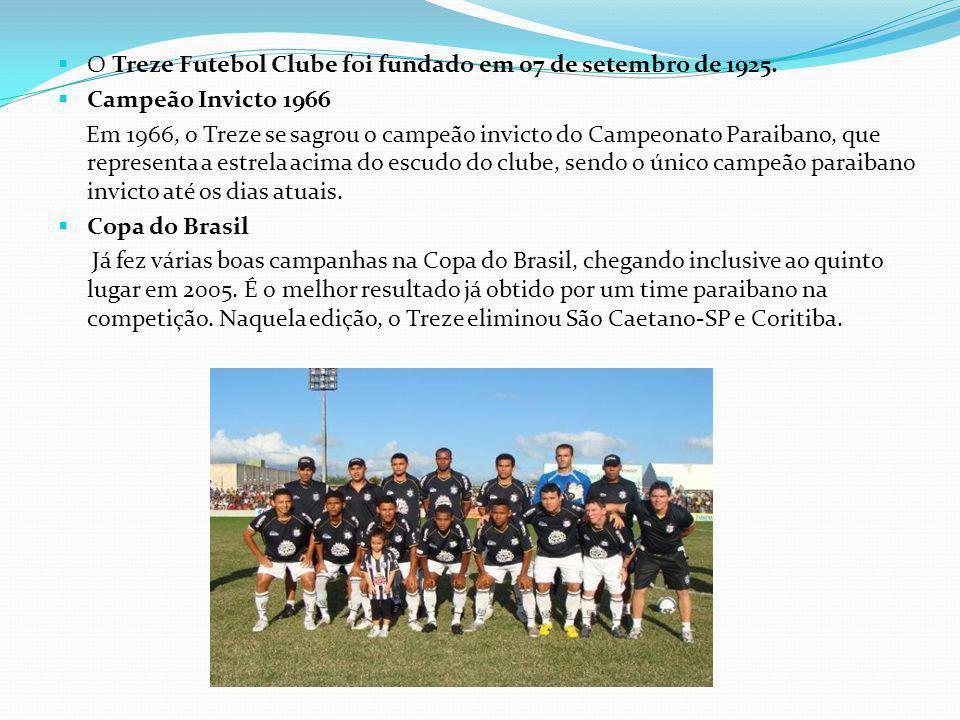O Treze Futebol Clube foi fundado em 07 de setembro de 1925. Campeão Invicto 1966 Em 1966, o Treze se sagrou o campeão invicto do Campeonato Paraibano