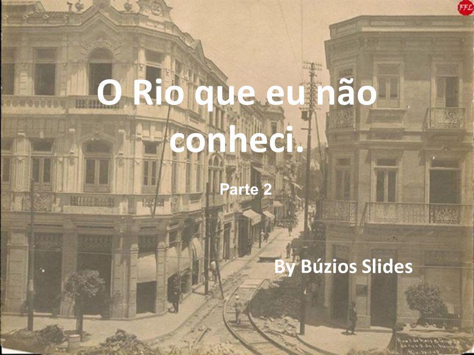 O Rio que eu não conheci. By Búzios Slides Parte 2