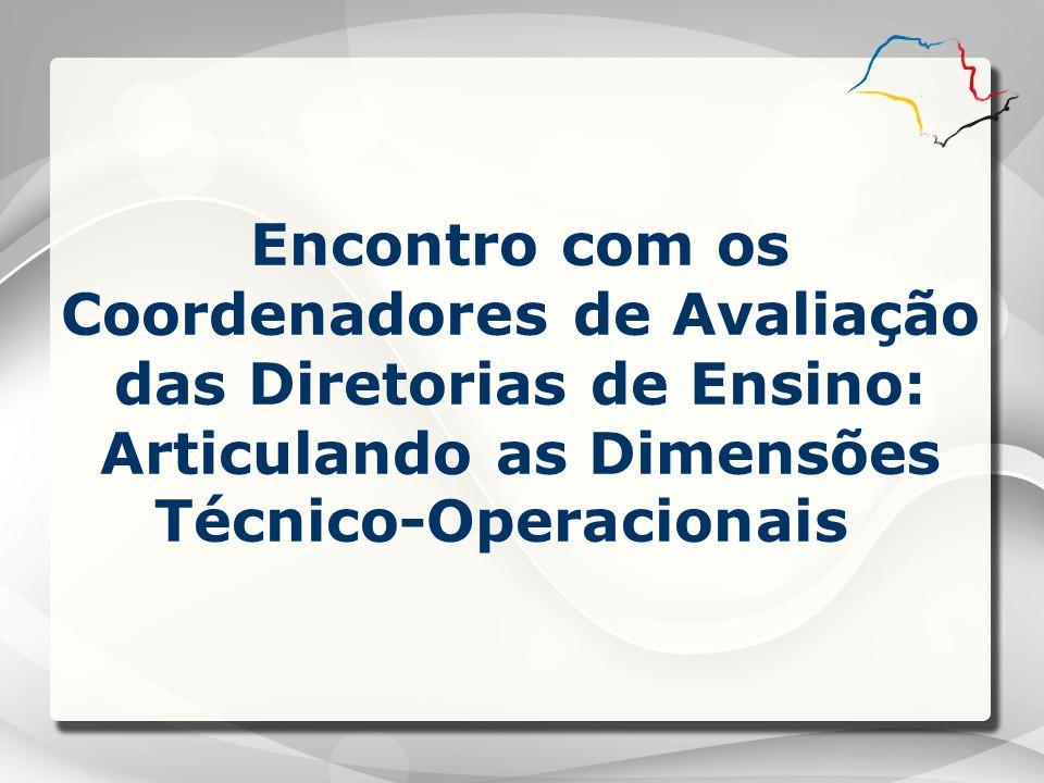 Encontro com os Coordenadores de Avaliação das Diretorias de Ensino: Articulando as Dimensões Técnico-Operacionais