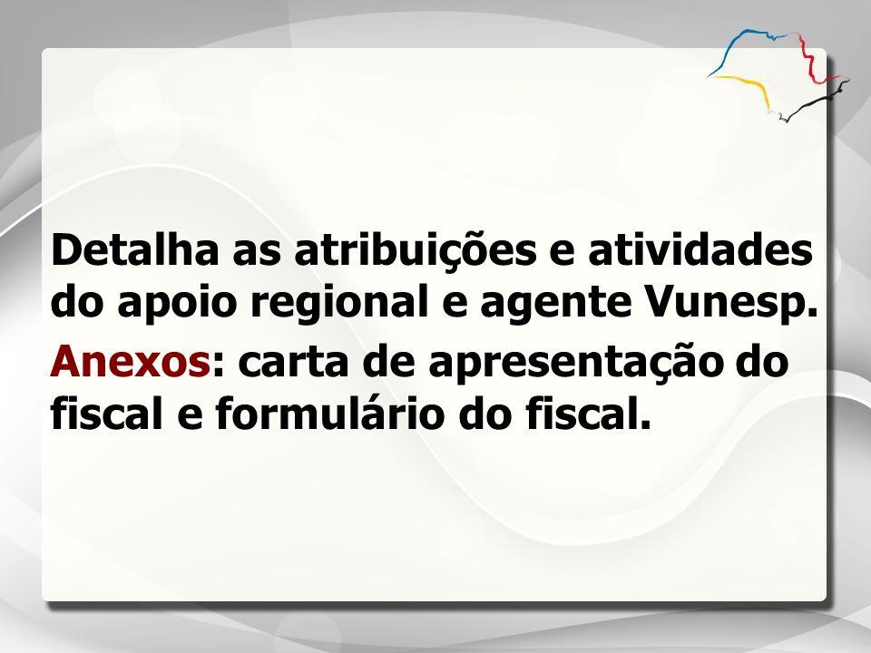 Detalha as atribuições e atividades do apoio regional e agente Vunesp. Anexos: carta de apresentação do fiscal e formulário do fiscal.