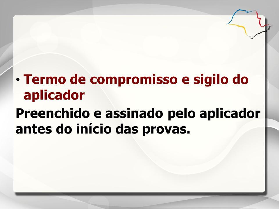Termo de compromisso e sigilo do aplicador Preenchido e assinado pelo aplicador antes do início das provas.