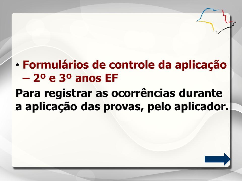 Formulários de controle da aplicação – 2º e 3º anos EF Para registrar as ocorrências durante a aplicação das provas, pelo aplicador.