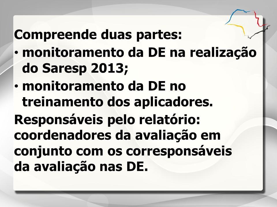 Compreende duas partes: monitoramento da DE na realização do Saresp 2013; monitoramento da DE no treinamento dos aplicadores. Responsáveis pelo relató