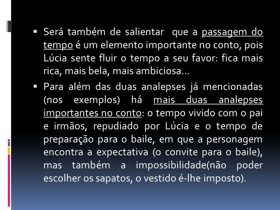 Será também de salientar que a passagem do tempo é um elemento importante no conto, pois Lúcia sente fluir o tempo a seu favor: fica mais rica, mais b