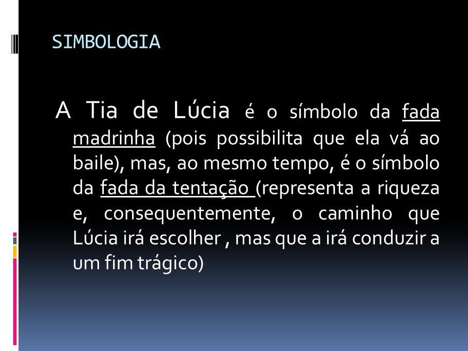 SIMBOLOGIA A Tia de Lúcia é o símbolo da fada madrinha (pois possibilita que ela vá ao baile), mas, ao mesmo tempo, é o símbolo da fada da tentação (r