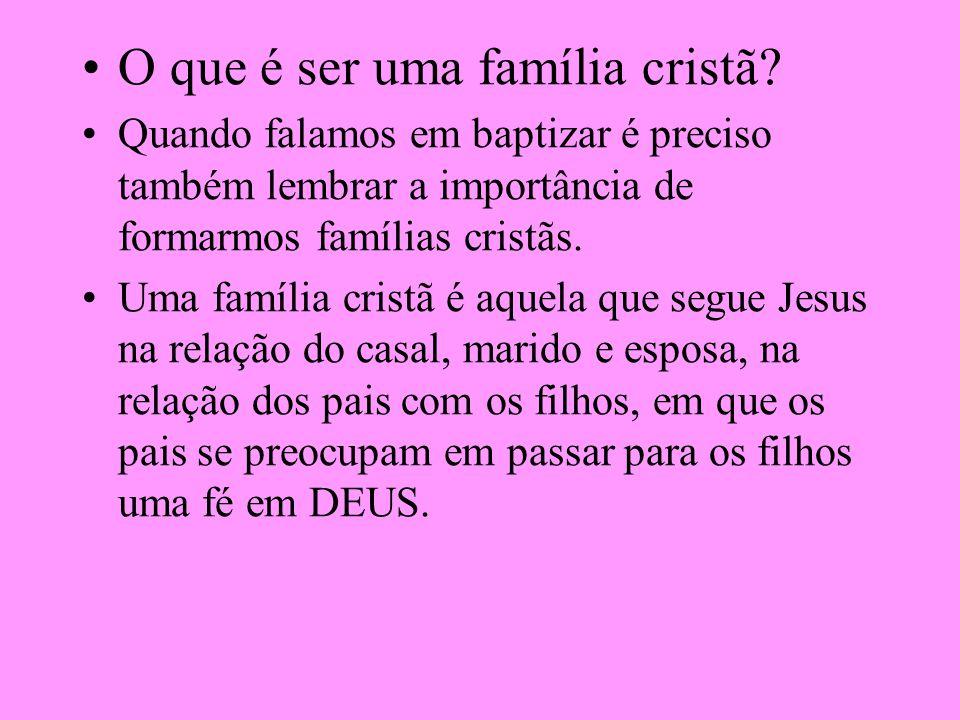 O que é ser uma família cristã? Quando falamos em baptizar é preciso também lembrar a importância de formarmos famílias cristãs. Uma família cristã é