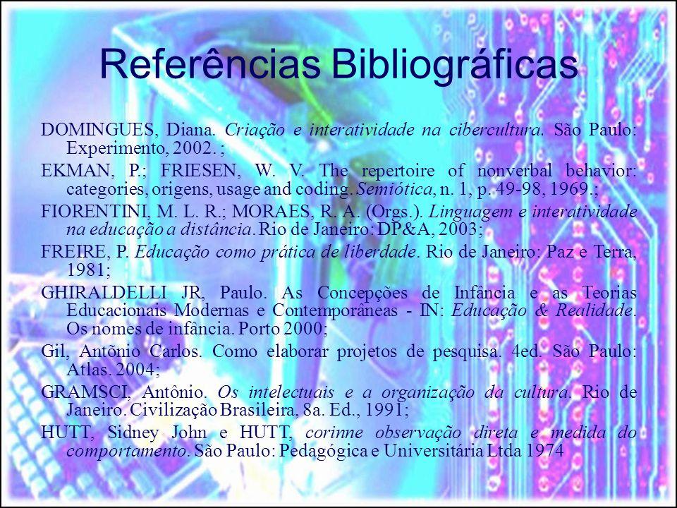 Referências Bibliográficas DOMINGUES, Diana.Criação e interatividade na cibercultura.