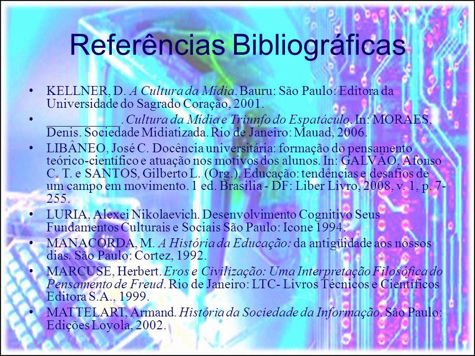 Referências Bibliográficas KELLNER, D. A Cultura da Mídia. Bauru: São Paulo: Editora da Universidade do Sagrado Coração, 2001. ___________. Cultura da