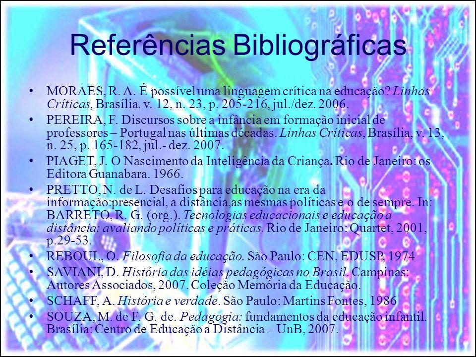 Referências Bibliográficas MORAES, R.A. É possível uma linguagem crítica na educação.