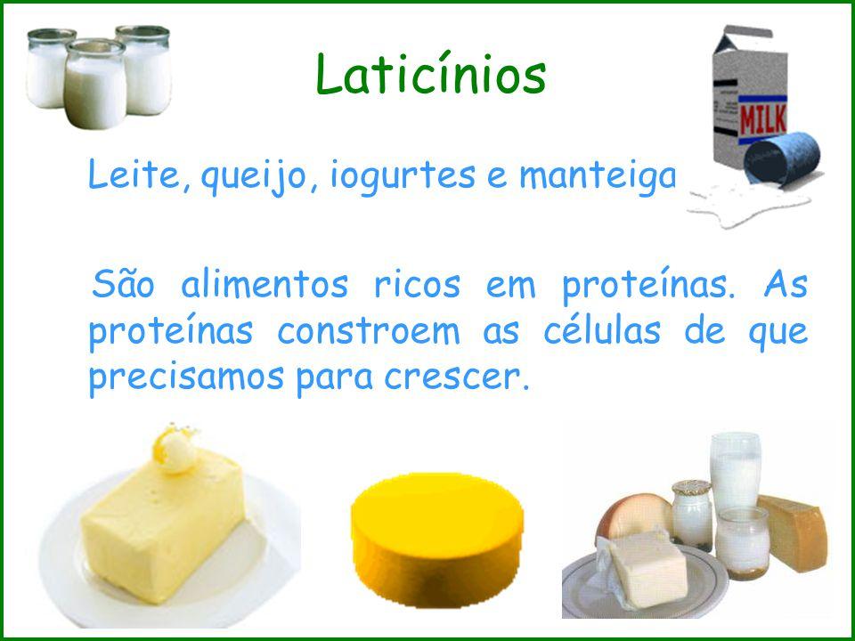 Laticínios Leite, queijo, iogurtes e manteiga São alimentos ricos em proteínas. As proteínas constroem as células de que precisamos para crescer.