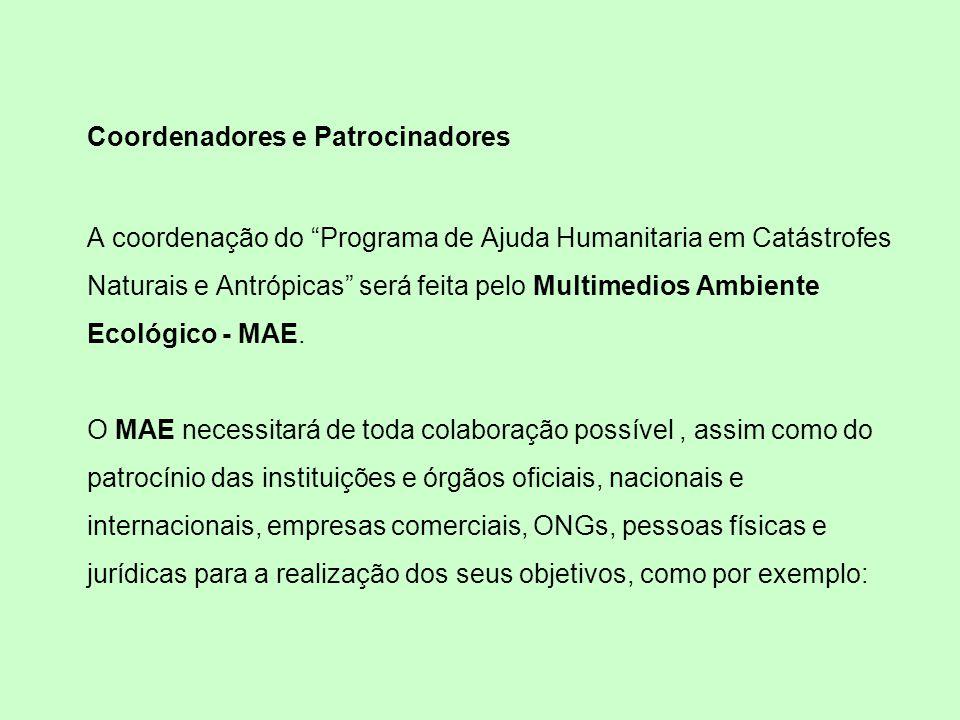 Coordenadores e Patrocinadores A coordenação do Programa de Ajuda Humanitaria em Catástrofes Naturais e Antrópicas será feita pelo Multimedios Ambient