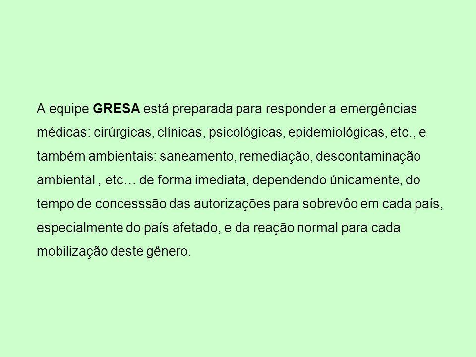 A equipe GRESA está preparada para responder a emergências médicas: cirúrgicas, clínicas, psicológicas, epidemiológicas, etc., e também ambientais: sa