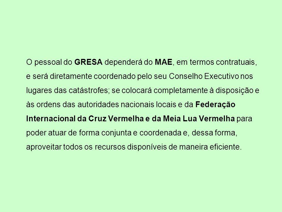 O pessoal do GRESA dependerá do MAE, em termos contratuais, e será diretamente coordenado pelo seu Conselho Executivo nos lugares das catástrofes; se