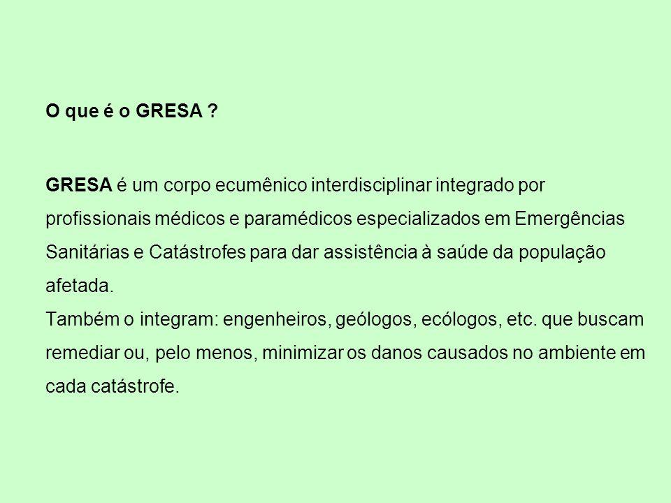 O que é o GRESA ? GRESA é um corpo ecumênico interdisciplinar integrado por profissionais médicos e paramédicos especializados em Emergências Sanitári