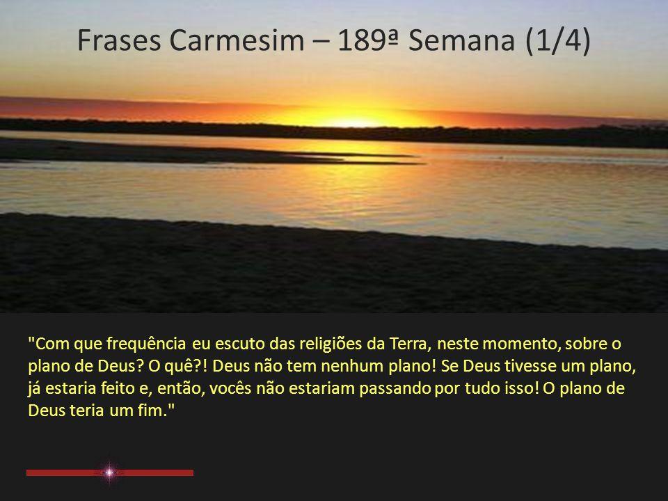 Frases Carmesim 189ª Semana Extraídas do Site: www.manuscritoshaumbra.com