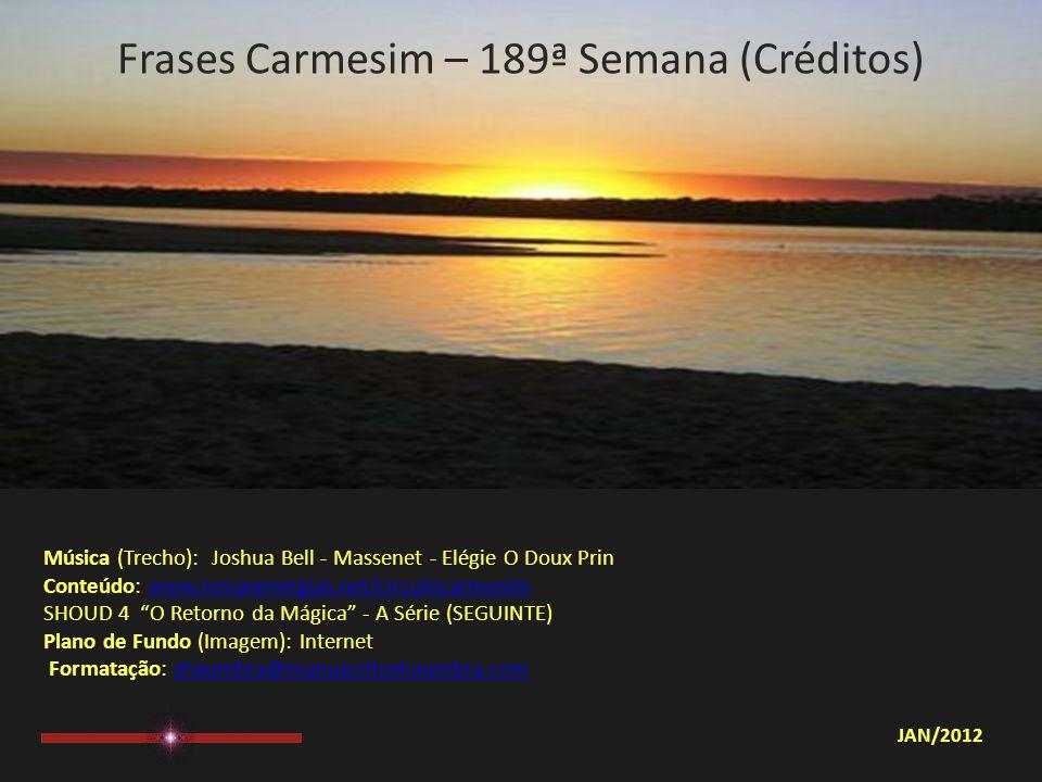 Frases Carmesim – 189ª Semana (Observação) Para o encaminhamento desta mensagem levar em conta tão somente o seu sentir... Nada mais.