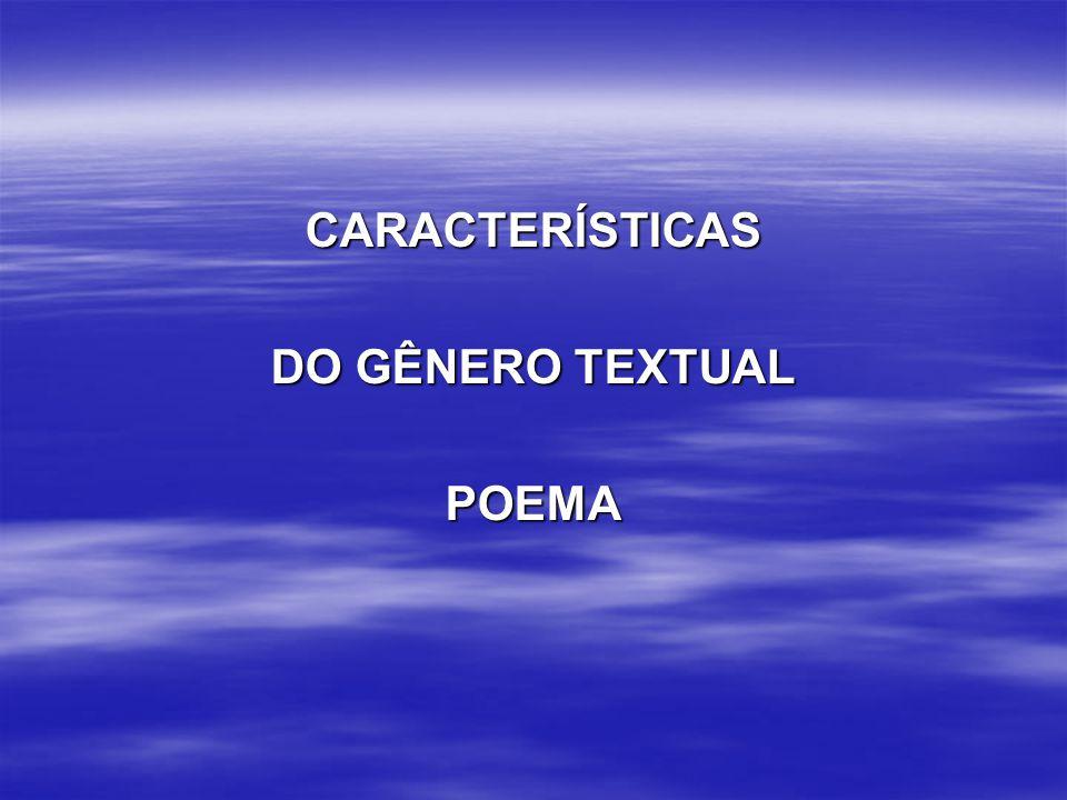 CARACTERÍSTICAS DO GÊNERO TEXTUAL POEMA
