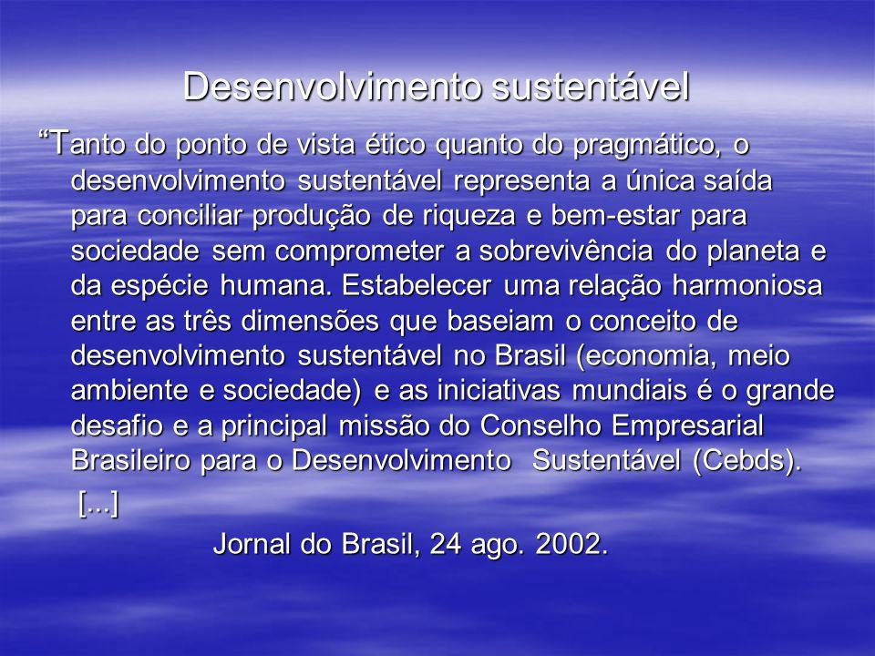 Desenvolvimento sustentável T anto do ponto de vista ético quanto do pragmático, o desenvolvimento sustentável representa a única saída para conciliar