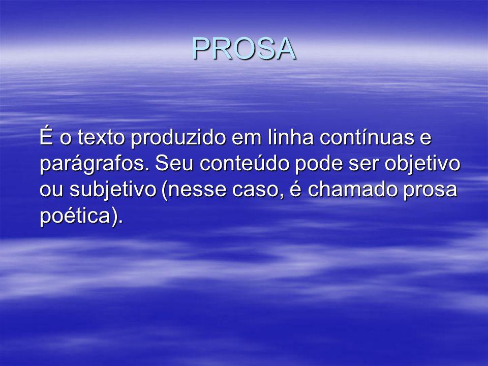 PROSA É o texto produzido em linha contínuas e parágrafos. Seu conteúdo pode ser objetivo ou subjetivo (nesse caso, é chamado prosa poética). É o text
