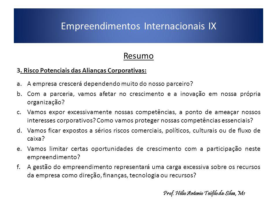 Empreendimentos Internacionais IX Resumo 3. Risco Potenciais das Alianças Corporativas: a.A empresa crescerá dependendo muito do nosso parceiro? b.Com