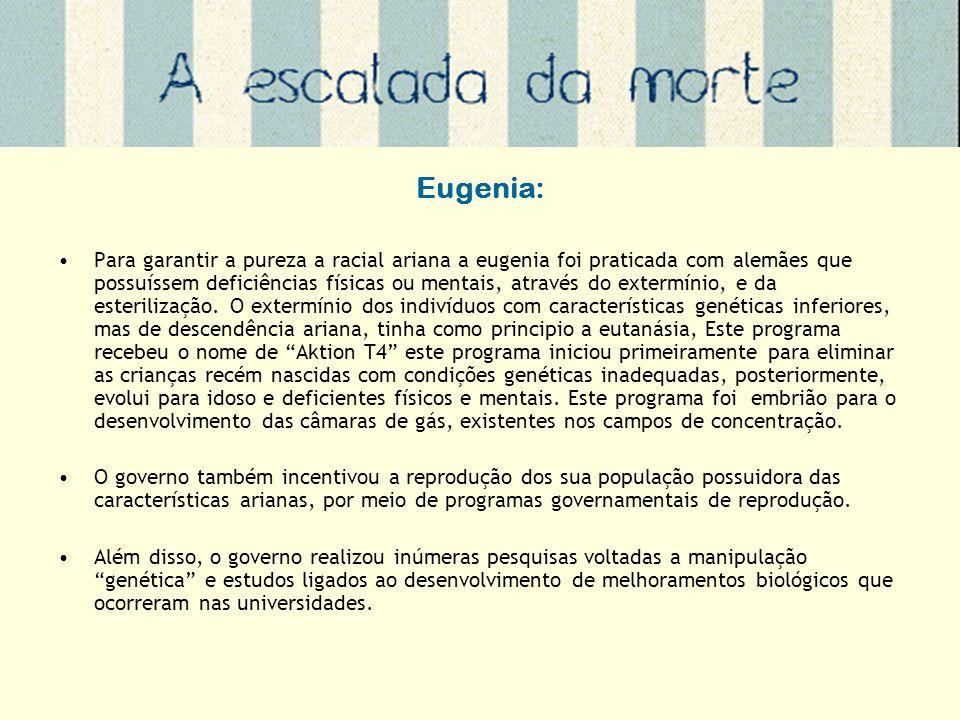 Eugenia: Para garantir a pureza a racial ariana a eugenia foi praticada com alemães que possuíssem deficiências físicas ou mentais, através do extermí