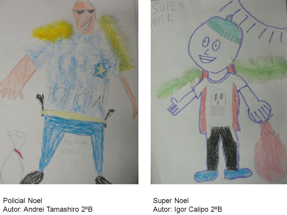 Policial Noel Autor: Andrei Tamashiro 2ºB Super Noel Autor: Igor Calipo 2ºB