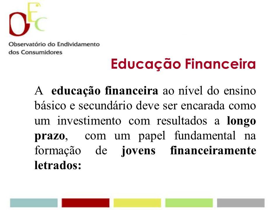 Educação Financeira A educação financeira ao nível do ensino básico e secundário deve ser encarada como um investimento com resultados a longo prazo, com um papel fundamental na formação de jovens financeiramente letrados: