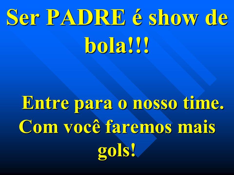Ser PADRE é show de bola!!! Entre para o nosso time. Com você faremos mais gols!