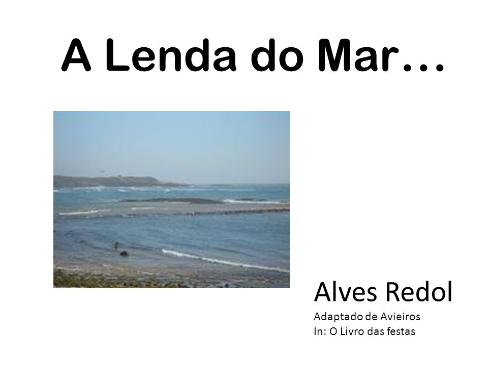 A Lenda do Mar … Alves Redol Adaptado de Avieiros In: O Livro das festas