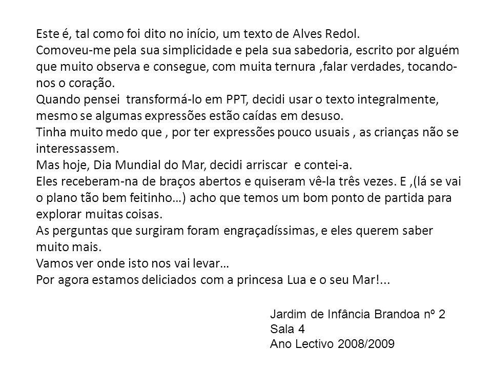 Este é, tal como foi dito no início, um texto de Alves Redol. Comoveu-me pela sua simplicidade e pela sua sabedoria, escrito por alguém que muito obse