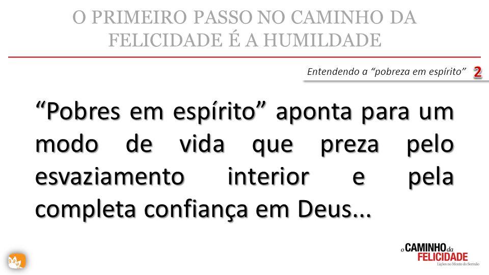Pobres em espírito aponta para um modo de vida que preza pelo esvaziamento interior e pela completa confiança em Deus... O PRIMEIRO PASSO NO CAMINHO D