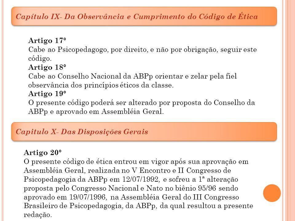 Capítulo IX- Da Observância e Cumprimento do Código de Ética Artigo 17° Cabe ao Psicopedagogo, por direito, e não por obrigação, seguir este código. A